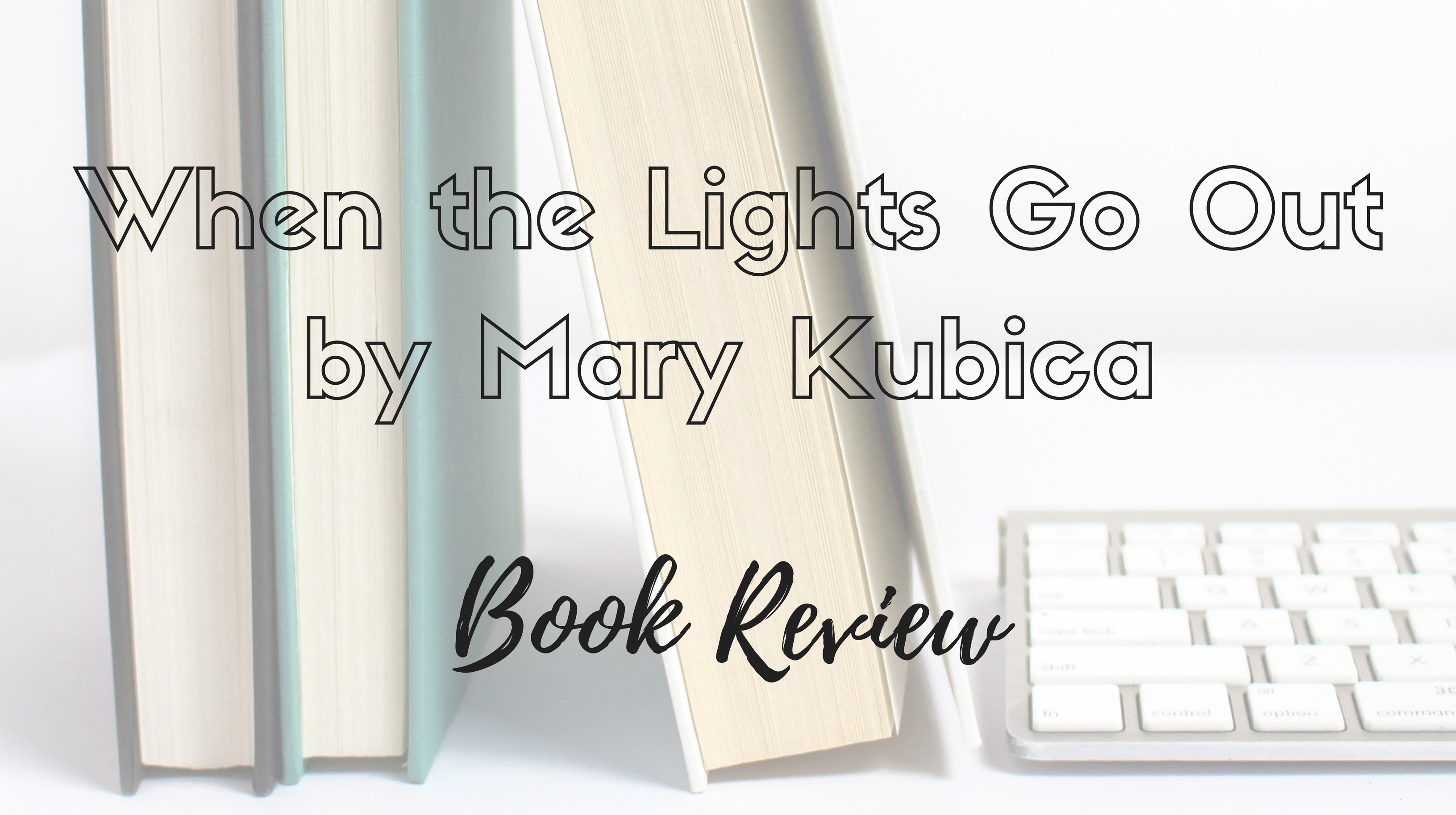 when the lights go out mary kubica book review