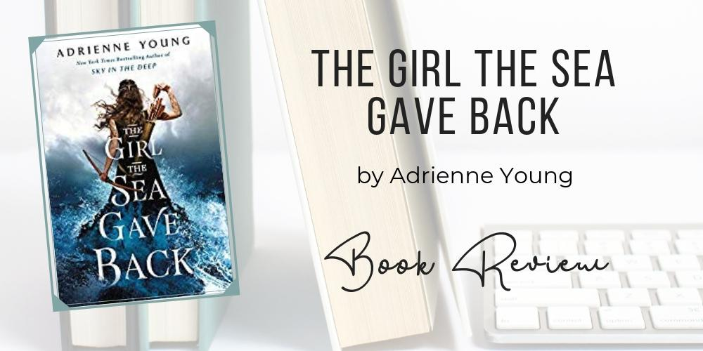 The Girl the Sea Gave Back by Adrienne Young | ARC Review | Petite Mélanie