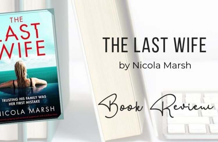 The Last Wife by Nicola Marsh | ARC Review | Petite Mélanie The Last Wife by Nicola Marsh is a family-centered thriller. Deadly secrets are revealed and threaten to change the life of the members of the Parker family forever. Check out my review of The Last Wife here!
